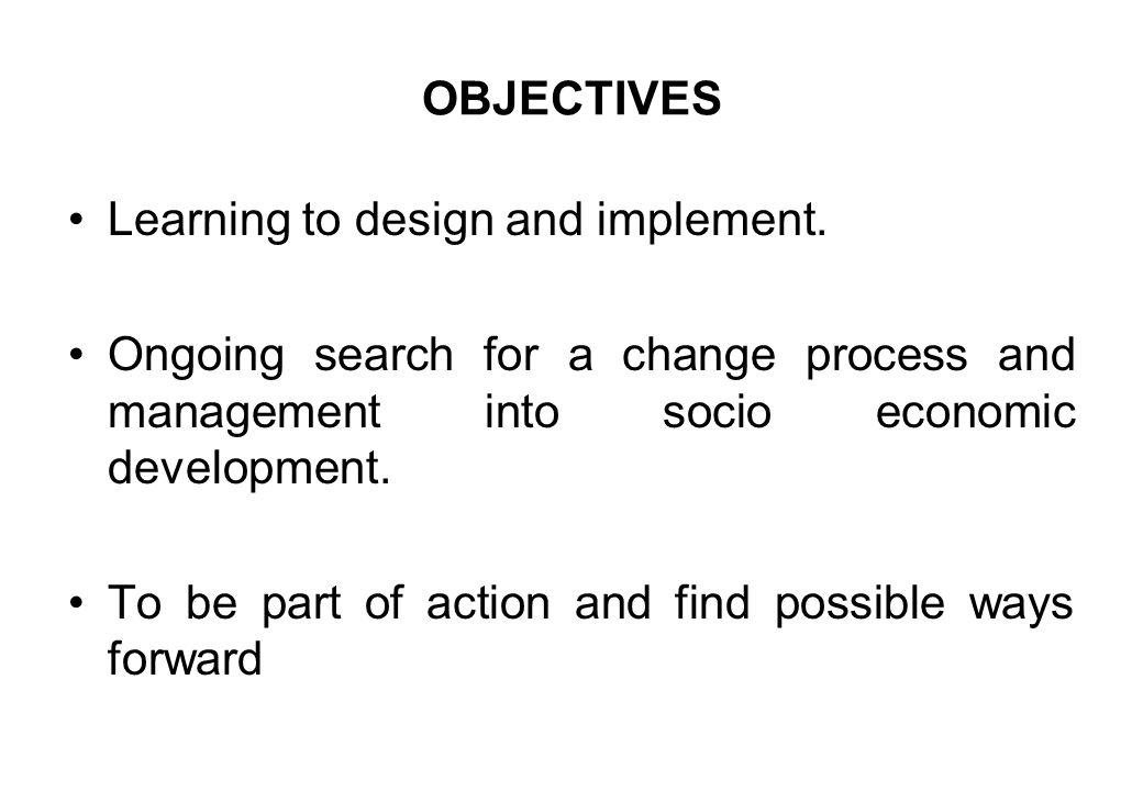 OBJECTIVES Learning to design and implement.