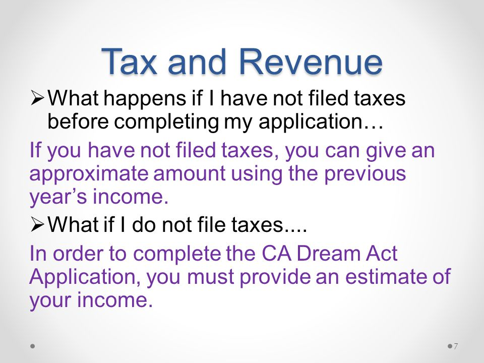 Tax and Revenue  What happens if I have not filed taxes before completing my application… If you have not filed taxes, you can give an approximate am