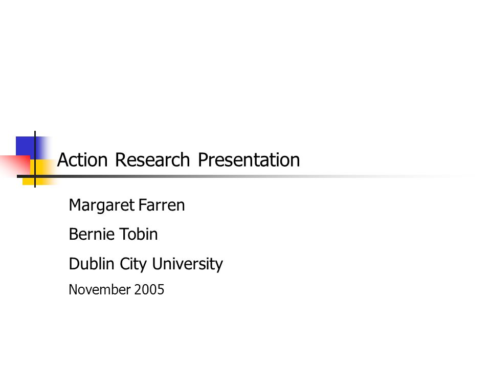Purpose of presentation Action research approach is presented as a rigorous and valid form of research.