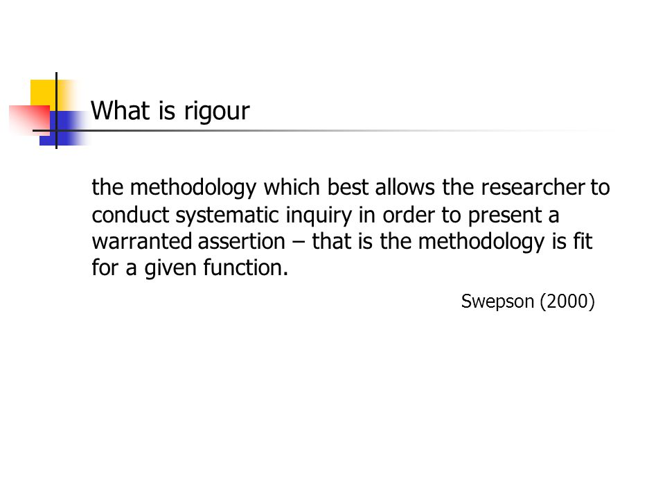 What is rigour the methodology which best allows the researcher to conduct systematic inquiry in order to present a warranted assertion – that is the