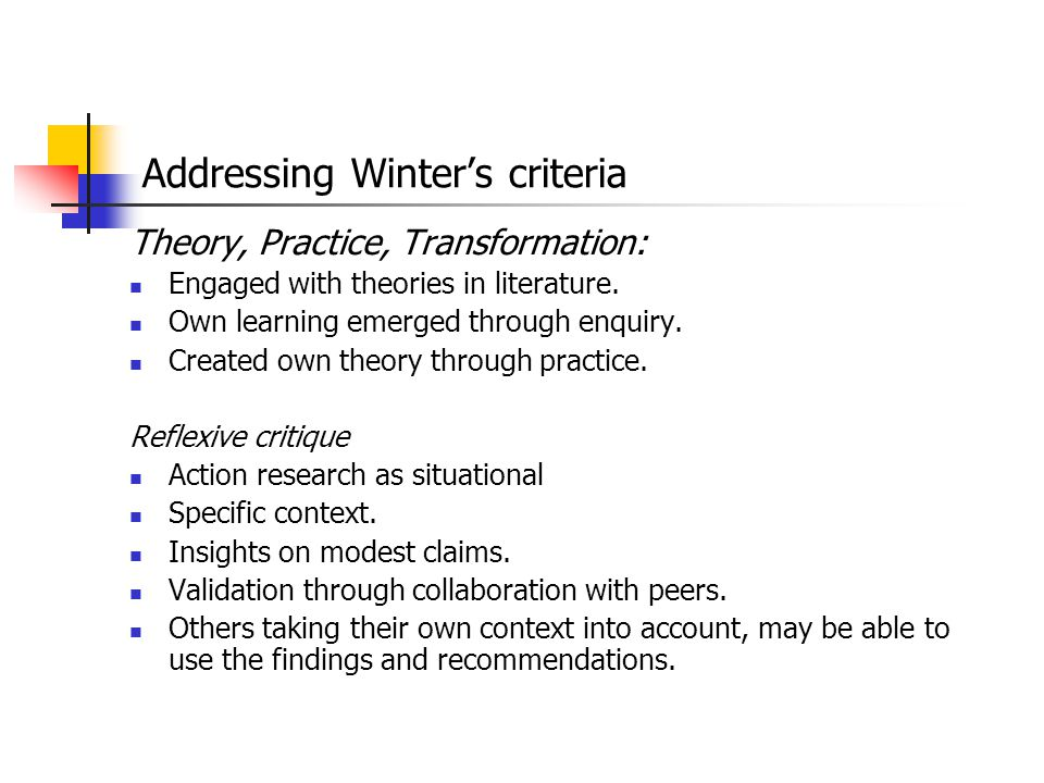 Addressing Winter's criteria Theory, Practice, Transformation: Engaged with theories in literature. Own learning emerged through enquiry. Created own