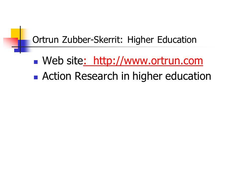 Ortrun Zubber-Skerrit: Higher Education Web site: http://www.ortrun.com: http://www.ortrun.com Action Research in higher education