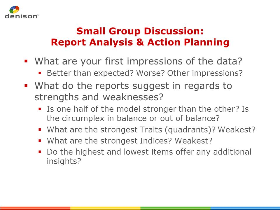 Small Group Discussion: Report Analysis & Action Planning  What are your first impressions of the data?  Better than expected? Worse? Other impressi