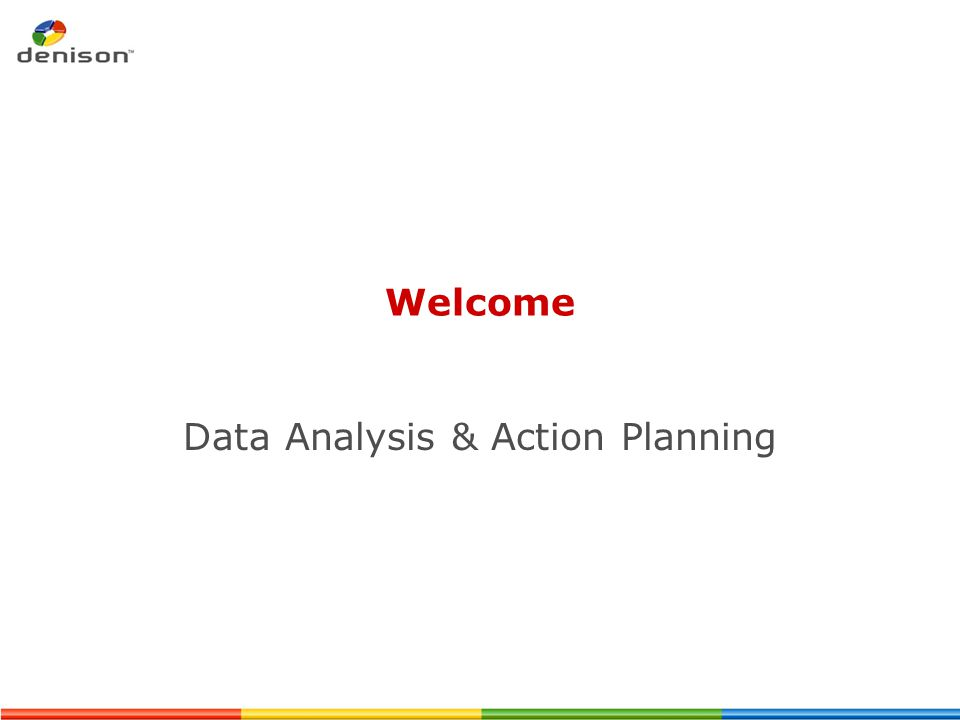 Welcome Data Analysis & Action Planning