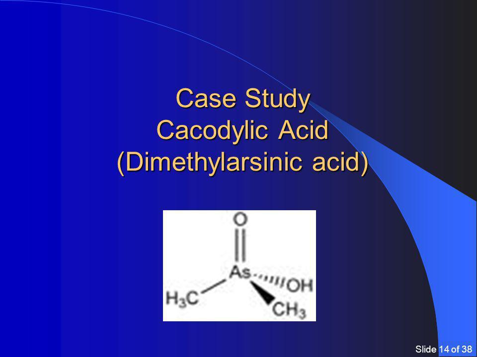 Slide 14 of 38 Case Study Cacodylic Acid (Dimethylarsinic acid)