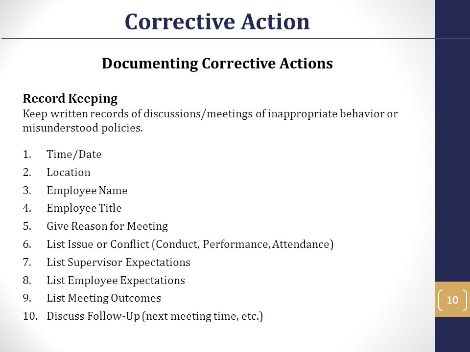 Documenting Corrective Actions Record Keeping Keep written records of discussions/meetings of inappropriate behavior or misunderstood policies. 1.Time