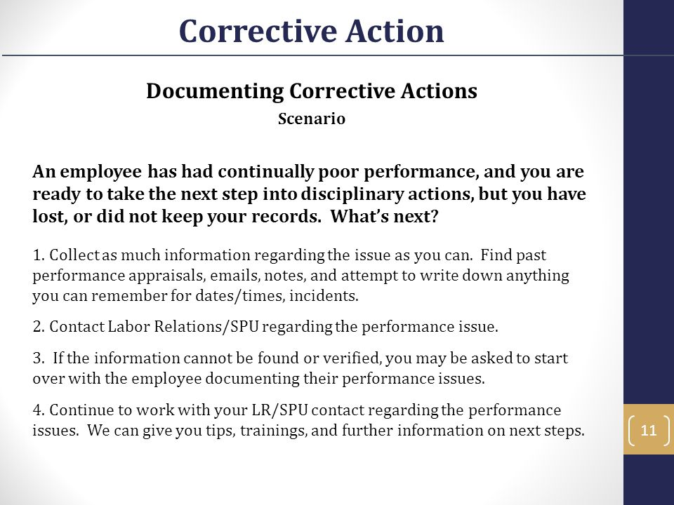 Documenting Corrective Actions Scenario An employee has had continually poor performance, and you are ready to take the next step into disciplinary ac