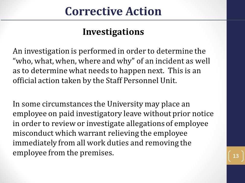 "Investigations An investigation is performed in order to determine the ""who, what, when, where and why"" of an incident as well as to determine what ne"