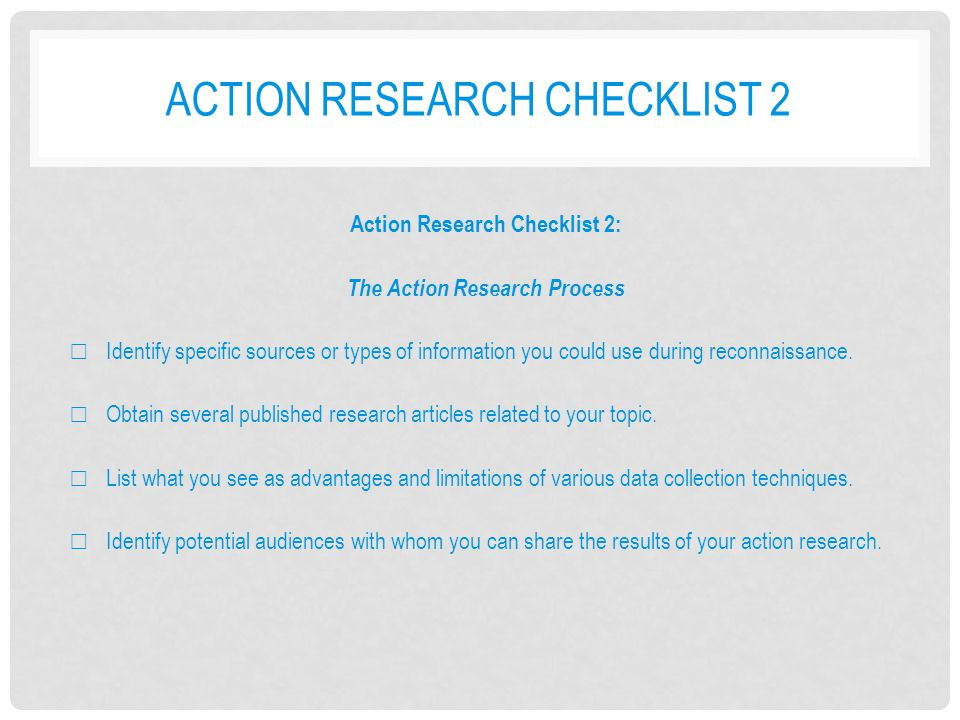 ACTION RESEARCH CHECKLIST 2 Action Research Checklist 2: The Action Research Process ☐ Identify specific sources or types of information you could use during reconnaissance.