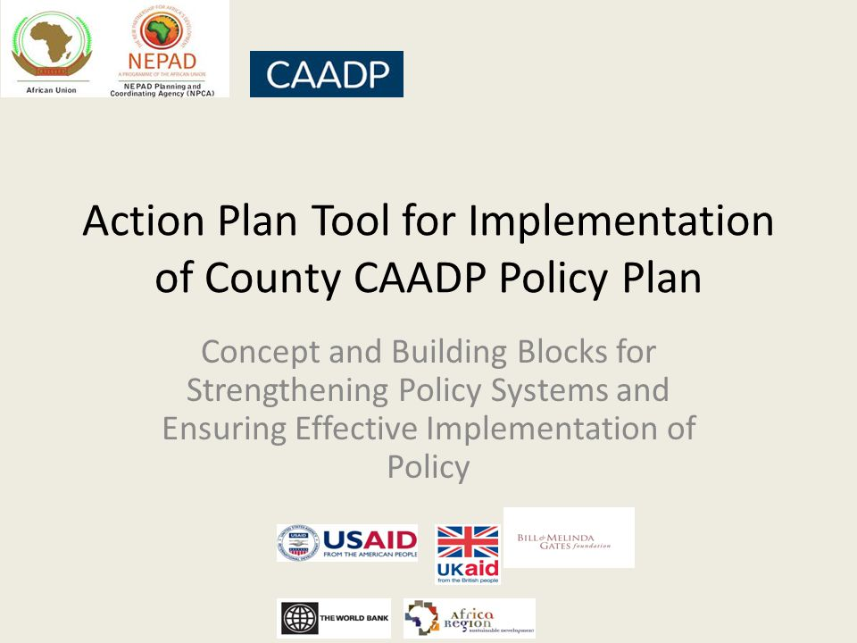 Action Plan Tool for Implementation of County CAADP Policy Plan Concept and Building Blocks for Strengthening Policy Systems and Ensuring Effective Implementation of Policy