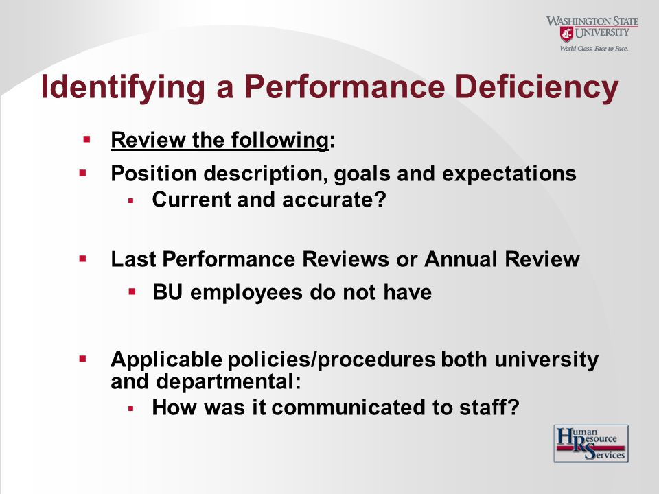 Identifying a Performance Deficiency  Review the following:  Position description, goals and expectations  Current and accurate?  Last Performance