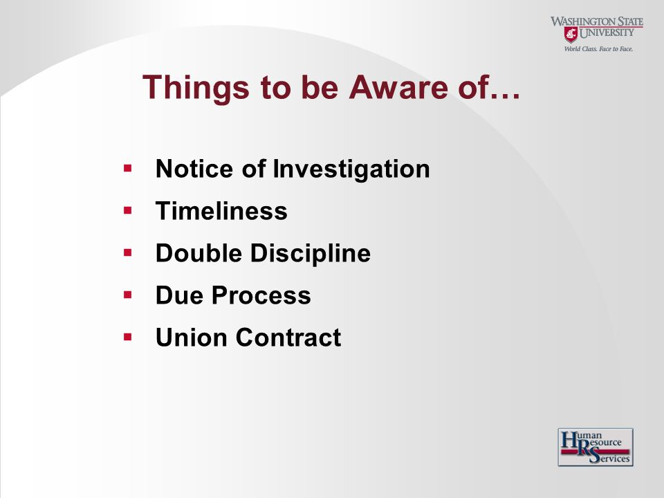 Things to be Aware of…  Notice of Investigation  Timeliness  Double Discipline  Due Process  Union Contract