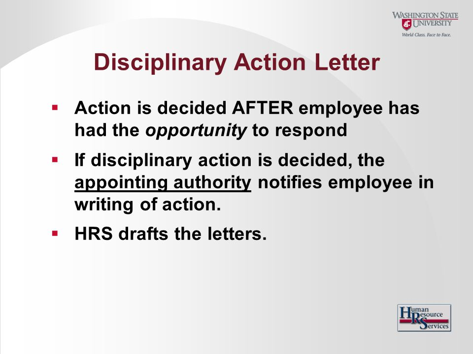 Disciplinary Action Letter  Action is decided AFTER employee has had the opportunity to respond  If disciplinary action is decided, the appointing a