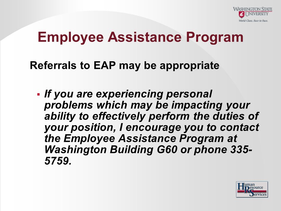 Employee Assistance Program Referrals to EAP may be appropriate  If you are experiencing personal problems which may be impacting your ability to eff