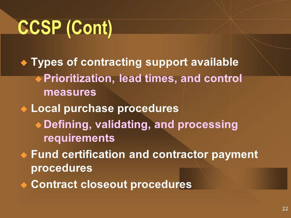 21 CONTENT of CCSP  Standard Order Format  Command and control relationships  Location and structure of central contracting office / suboffices and