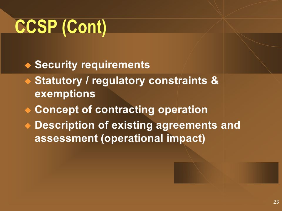 22 CCSP (Cont)  Types of contracting support available u Prioritization, lead times, and control measures  Local purchase procedures u Defining, val