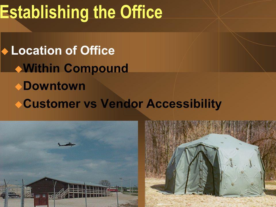 Establishing the Office  Site Survey / ADVON Team u Infrastructure u Availability of Supplies/Services u Security