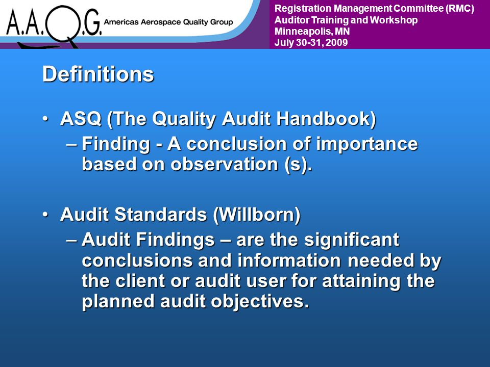 Registration Management Committee (RMC) Auditor Training and Workshop Minneapolis, MN July 30-31, 2009Definitions ASQ (The Quality Audit Handbook)ASQ (The Quality Audit Handbook) –Finding - A conclusion of importance based on observation (s).