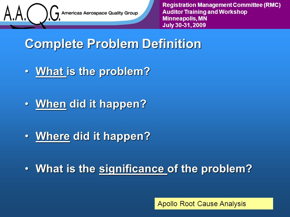 Registration Management Committee (RMC) Auditor Training and Workshop Minneapolis, MN July 30-31, 2009 Complete Problem Definition What is the problem What is the problem.