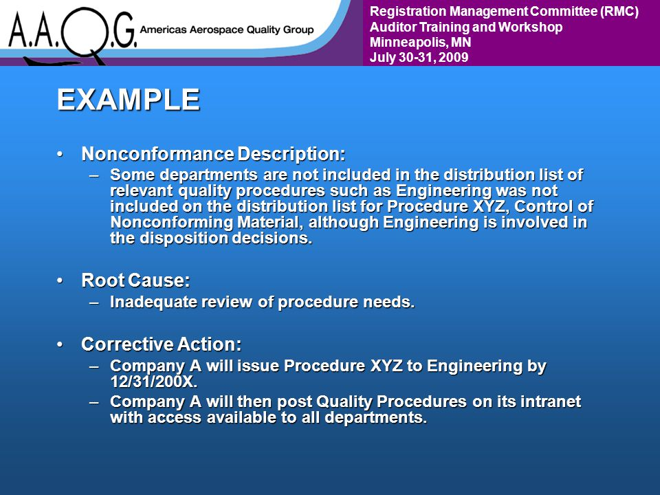 Registration Management Committee (RMC) Auditor Training and Workshop Minneapolis, MN July 30-31, 2009EXAMPLE Nonconformance Description:Nonconformance Description: –Some departments are not included in the distribution list of relevant quality procedures such as Engineering was not included on the distribution list for Procedure XYZ, Control of Nonconforming Material, although Engineering is involved in the disposition decisions.