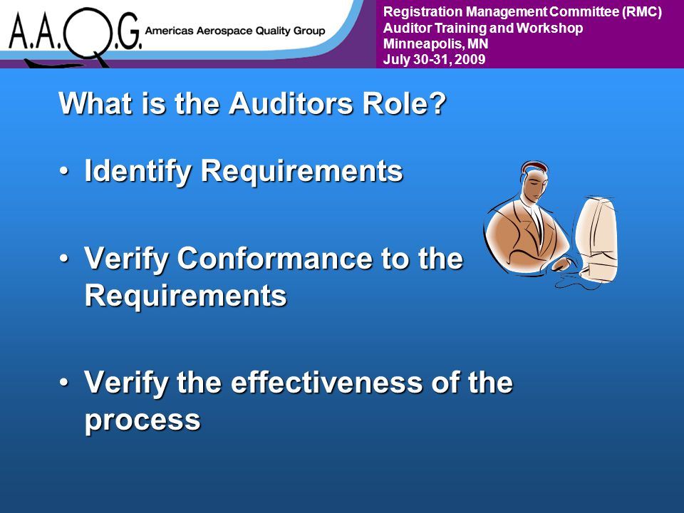 Registration Management Committee (RMC) Auditor Training and Workshop Minneapolis, MN July 30-31, 2009 What is the Auditors Role.