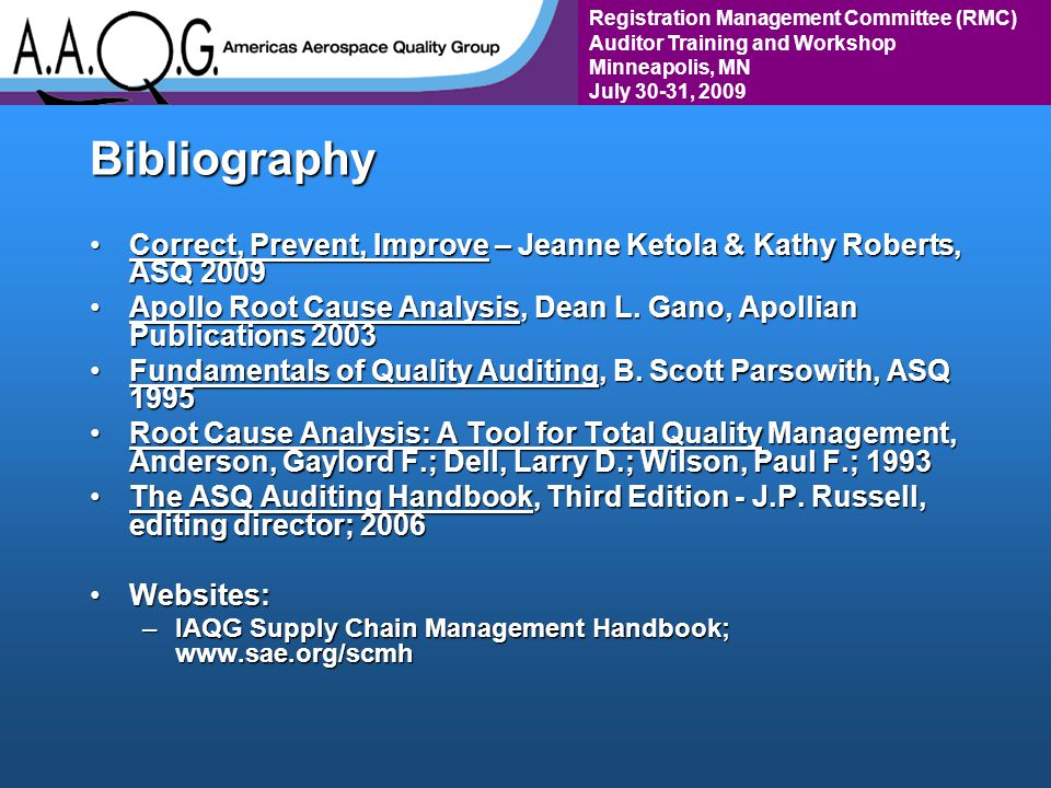 Registration Management Committee (RMC) Auditor Training and Workshop Minneapolis, MN July 30-31, 2009Bibliography Correct, Prevent, Improve – Jeanne Ketola & Kathy Roberts, ASQ 2009Correct, Prevent, Improve – Jeanne Ketola & Kathy Roberts, ASQ 2009 Apollo Root Cause Analysis, Dean L.