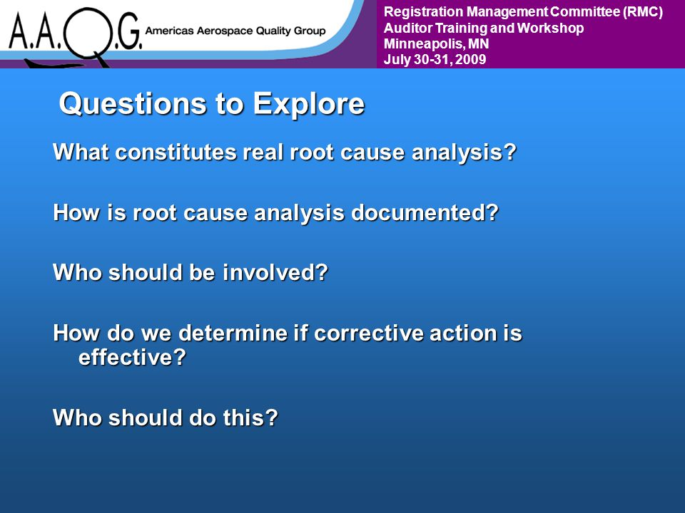 Registration Management Committee (RMC) Auditor Training and Workshop Minneapolis, MN July 30-31, 2009 Questions to Explore What constitutes real root cause analysis.