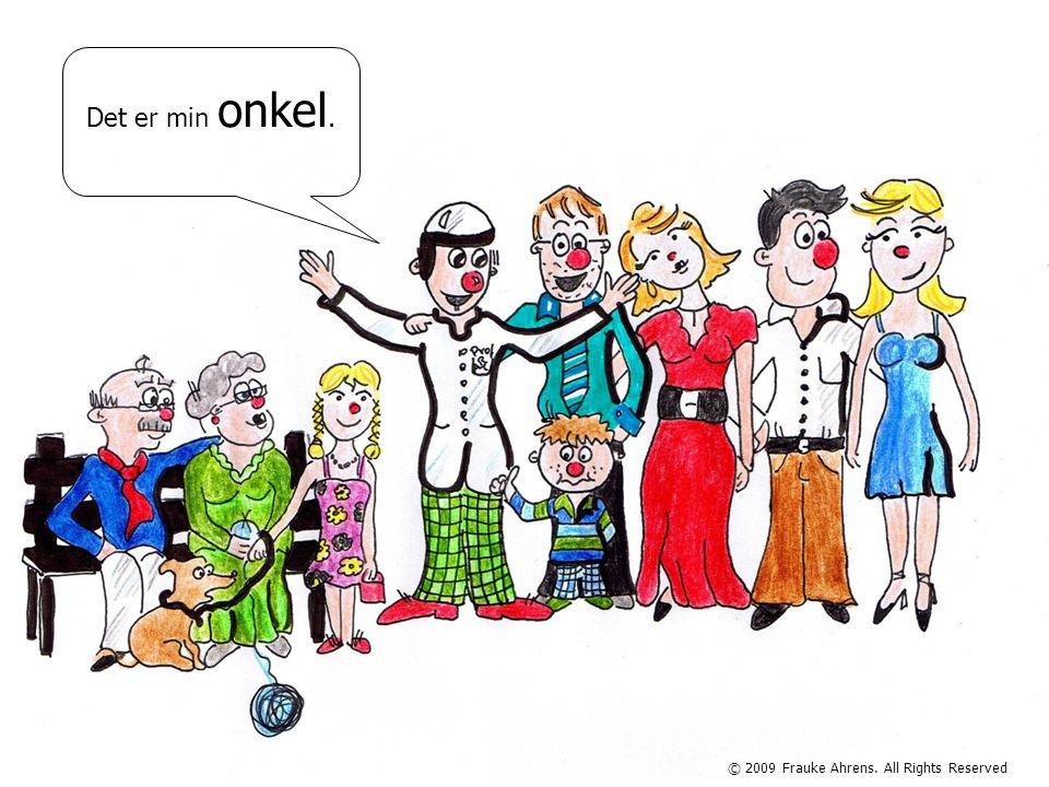 © 2009 Frauke Ahrens. All Rights Reserved Det er min onkel.