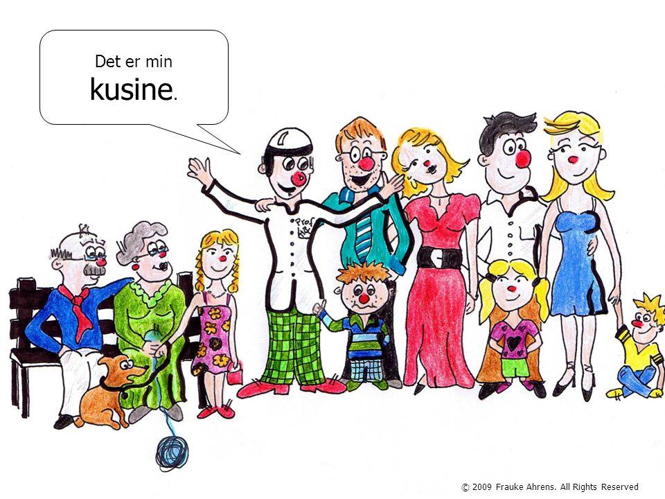 © 2009 Frauke Ahrens. All Rights Reserved Det er min kusine.