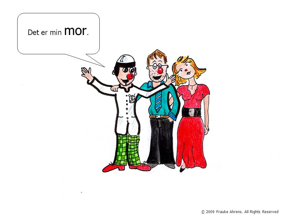 © 2009 Frauke Ahrens. All Rights Reserved Det er min bror.