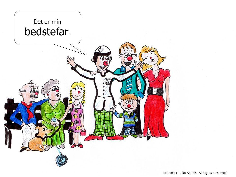 © 2009 Frauke Ahrens. All Rights Reserved Det er min bedstefar.