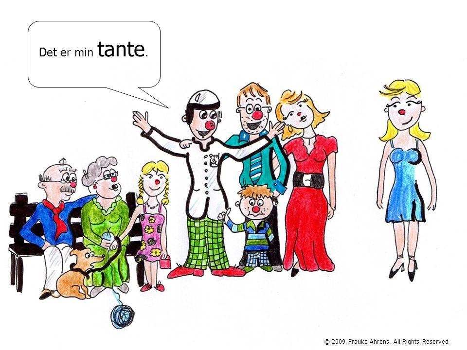 © 2009 Frauke Ahrens. All Rights Reserved Det er min tante.
