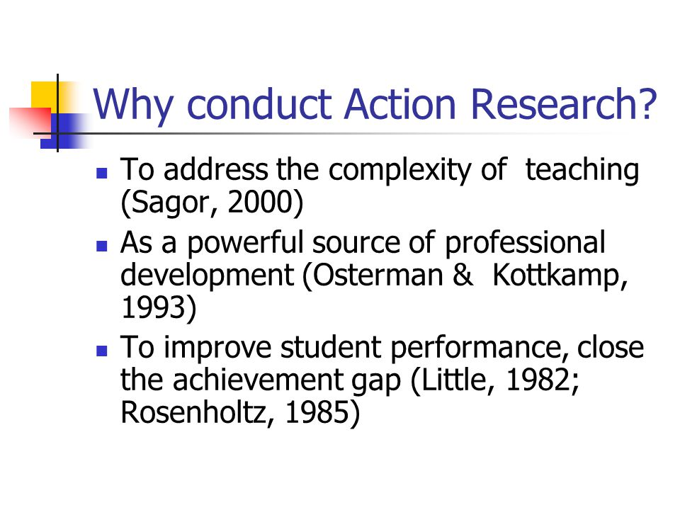 Why conduct Action Research.