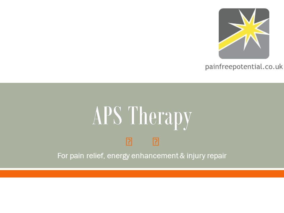  APS TherapyAPS Therapy For pain relief, energy enhancement & injury repair