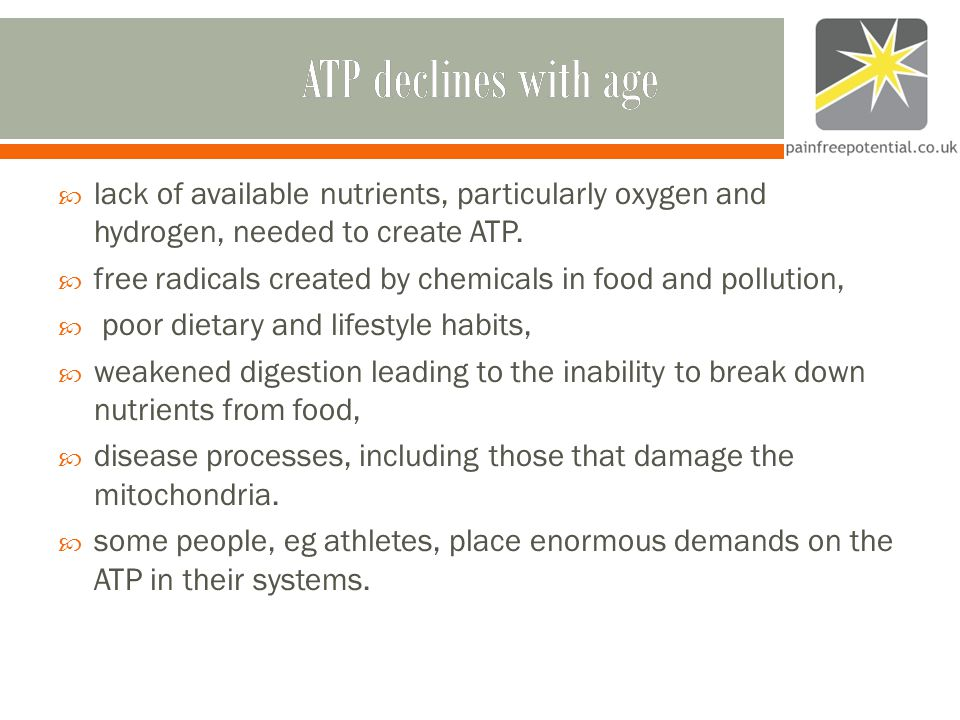 ATP declines with ageATP declines with age  lack of available nutrients, particularly oxygen and hydrogen, needed to create ATP.