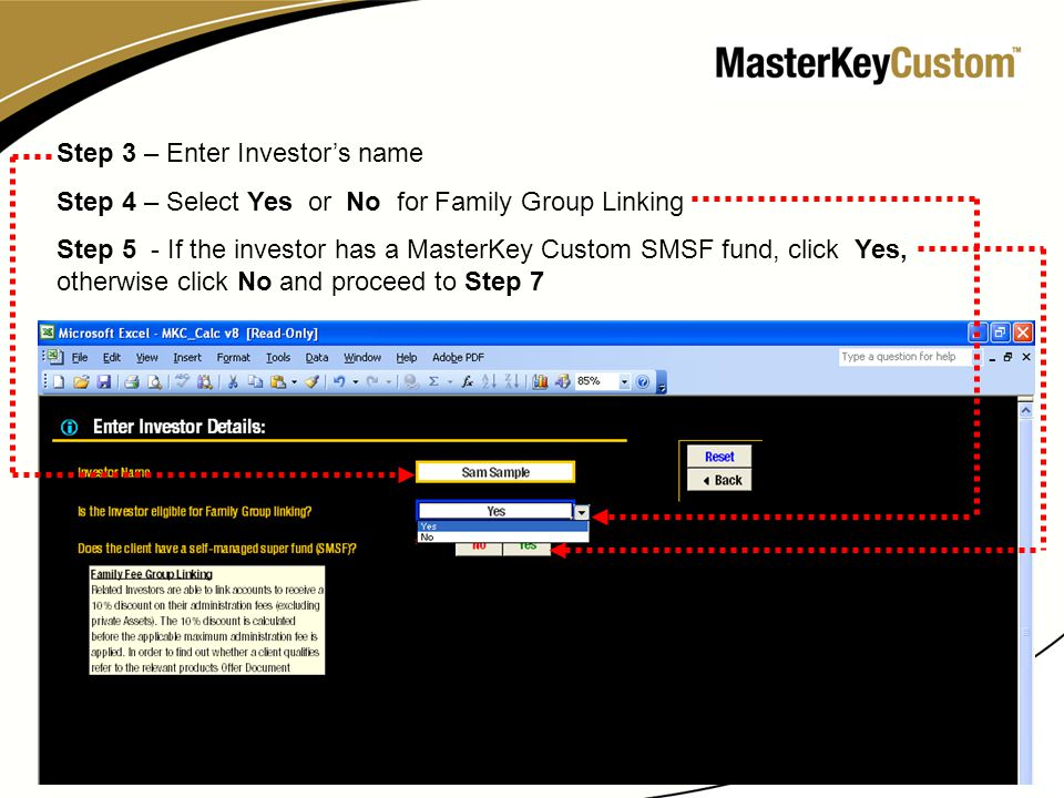 4 Step 3 – Enter Investor's name Step 4 – Select Yes or No for Family Group Linking Step 5 - If the investor has a MasterKey Custom SMSF fund, click Yes, otherwise click No and proceed to Step 7