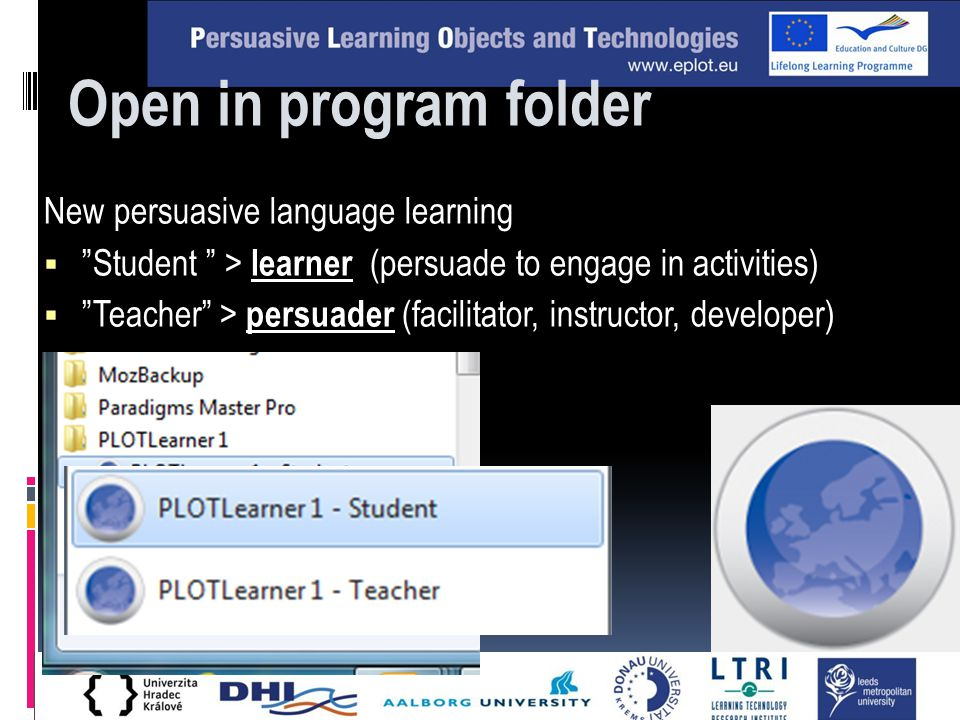 New persuasive language learning  Student > learner (persuade to engage in activities)  Teacher > persuader (facilitator, instructor, developer) Open in program folder