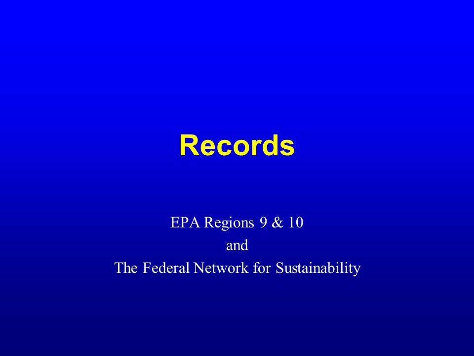 Records EPA Regions 9 & 10 and The Federal Network for Sustainability