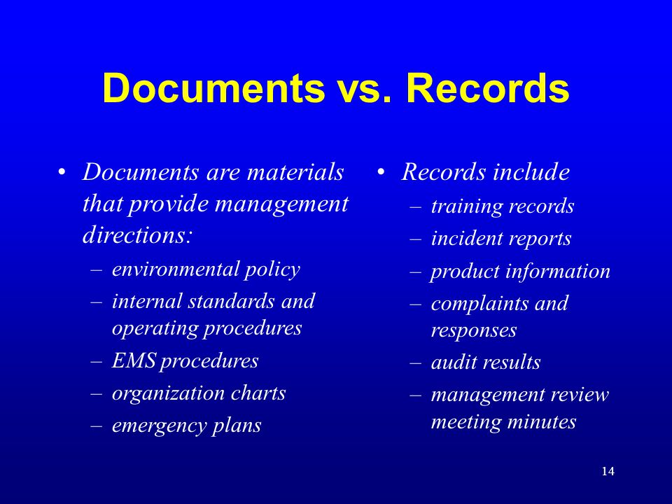 14 Documents are materials that provide management directions: –environmental policy –internal standards and operating procedures –EMS procedures –org