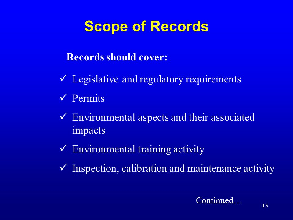 15 Scope of Records Legislative and regulatory requirements Permits Environmental aspects and their associated impacts Environmental training activity