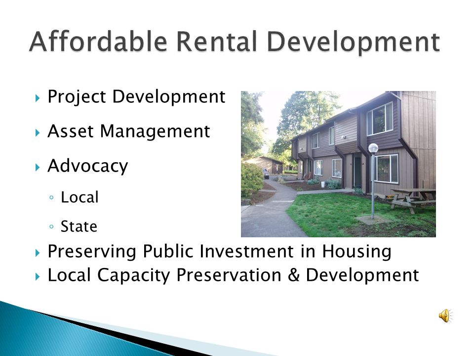  Project Development  Asset Management  Advocacy ◦ Local ◦ State  Preserving Public Investment in Housing  Local Capacity Preservation & Development