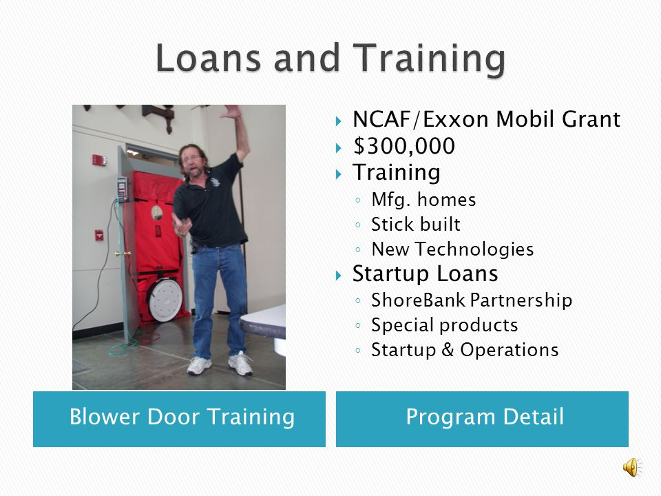 Blower Door TrainingProgram Detail  NCAF/Exxon Mobil Grant  $300,000  Training ◦ Mfg.
