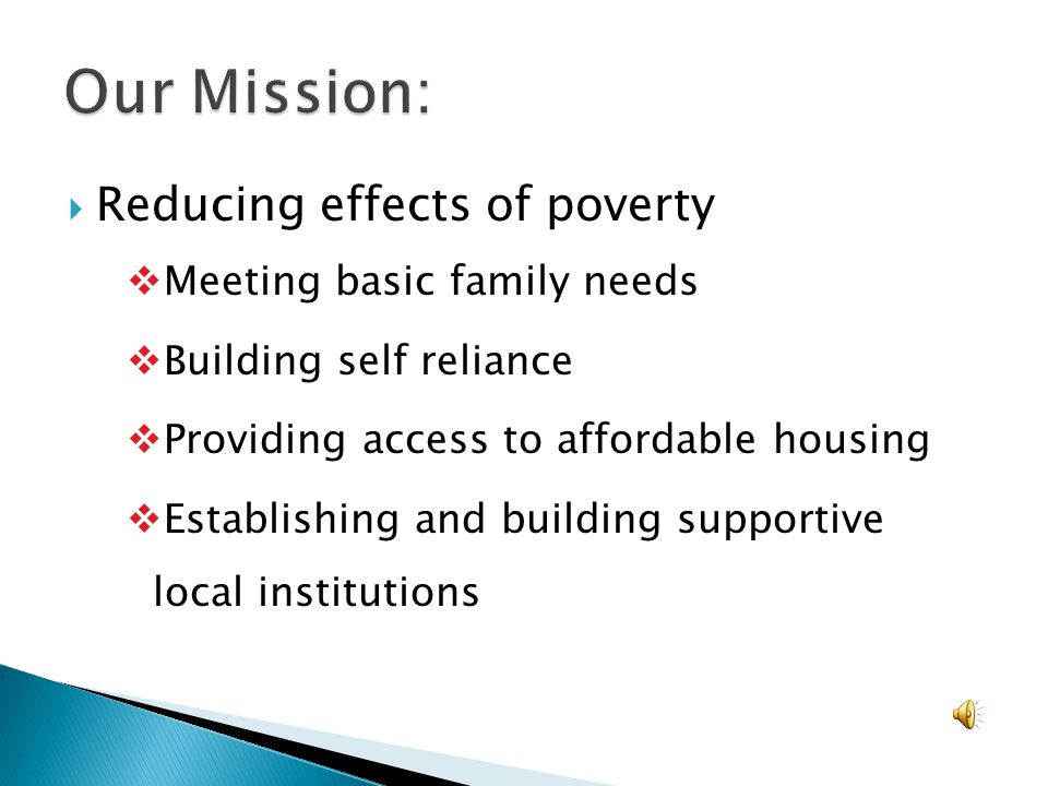  Reducing effects of poverty  Meeting basic family needs  Building self reliance  Providing access to affordable housing  Establishing and building supportive local institutions