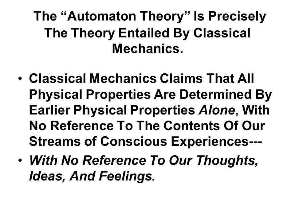 The Automaton Theory Is Precisely The Theory Entailed By Classical Mechanics.