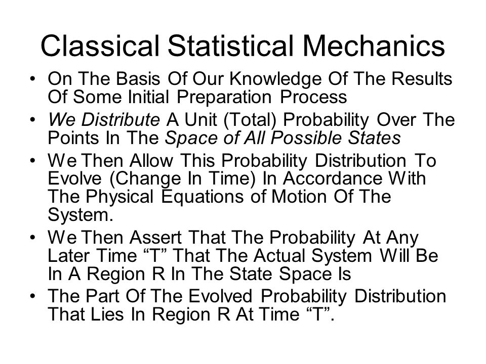 Classical Statistical Mechanics On The Basis Of Our Knowledge Of The Results Of Some Initial Preparation Process We Distribute A Unit (Total) Probabil