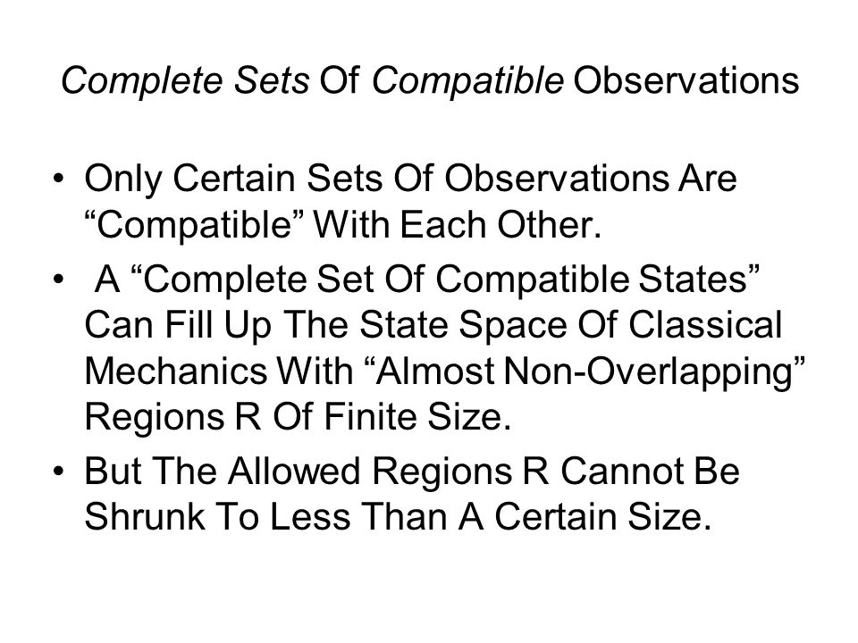 Complete Sets Of Compatible Observations Only Certain Sets Of Observations Are Compatible With Each Other.