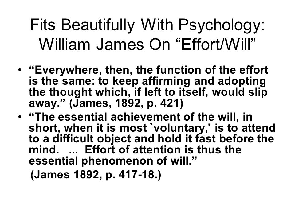 "Fits Beautifully With Psychology: William James On ""Effort/Will"" ""Everywhere, then, the function of the effort is the same: to keep affirming and adop"