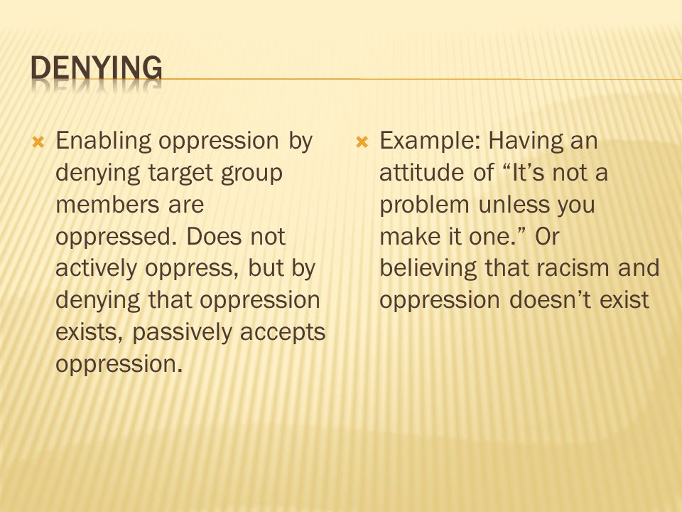  Enabling oppression by denying target group members are oppressed.