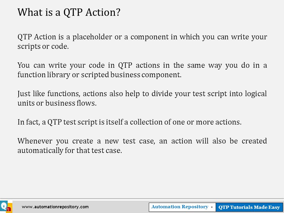 Automation Repository - QTP Tutorials Made Easy www.automationrepository.com What is a QTP Action.
