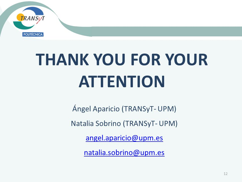 THANK YOU FOR YOUR ATTENTION Ángel Aparicio (TRANSyT- UPM) Natalia Sobrino (TRANSyT- UPM)  12